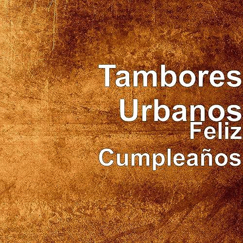 Feliz Cumpleaños by Tambores Urbanos on Amazon Music ...