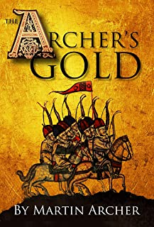 The Archer's Gold: Medieval Military fiction: A Novel about Wars, Knights, Pirates, and Crusaders in The Years of the Feudal Middle Ages of William Marshall ... Kings (The Company of Archers Book 7)