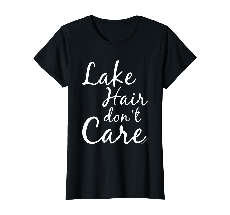 Lake Hair Dont Care T Shirt - Funny Lake Shirts