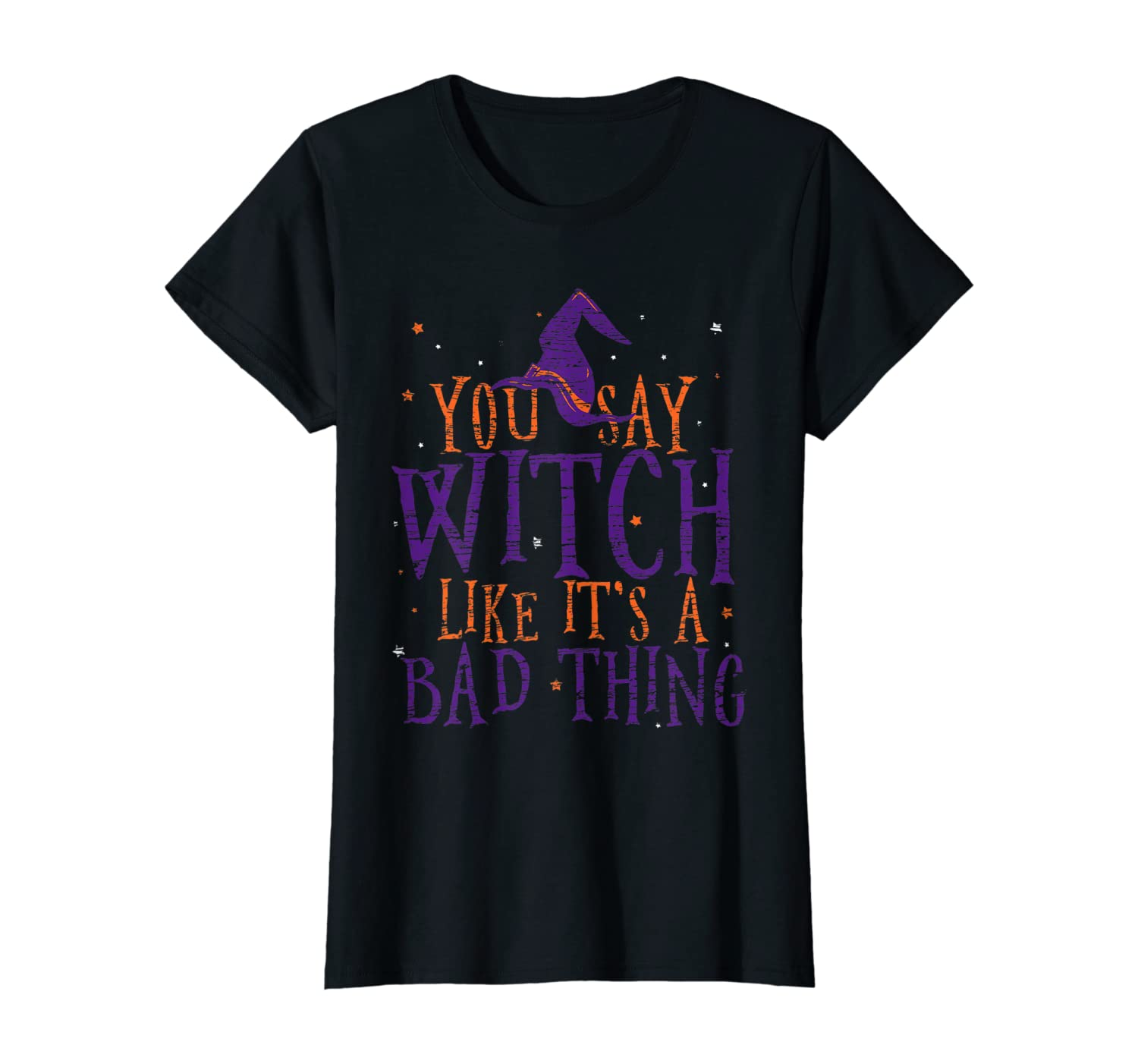 Womens You say Witch Like It's A Bad Thing Shirt Halloween T-Shirt T-Shirt