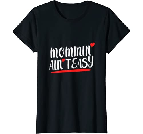 Trendy Mom T-Shirts Mothers Day Gift Funny Mom Shirt. Shirts for Moms Cool Mom Shirts Mothers day gift Mommin Aint Easy #worthit