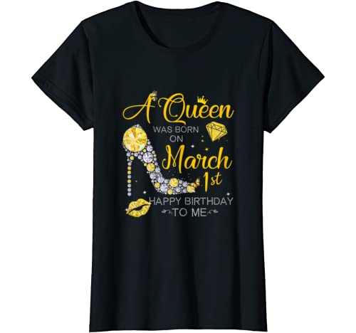 Womens A Queen Was Born On March 1st Happy Birthday To Me T Shirt