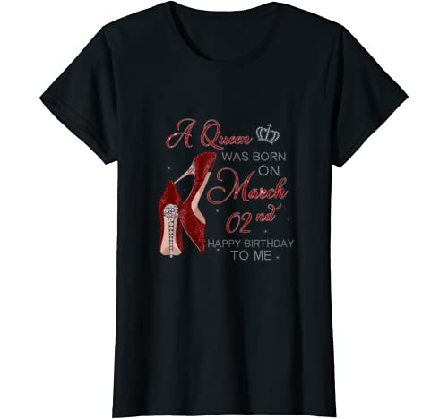Womens A Queen Was Born On March 2nd Birthday Womens Gifts Pumps T Shirt
