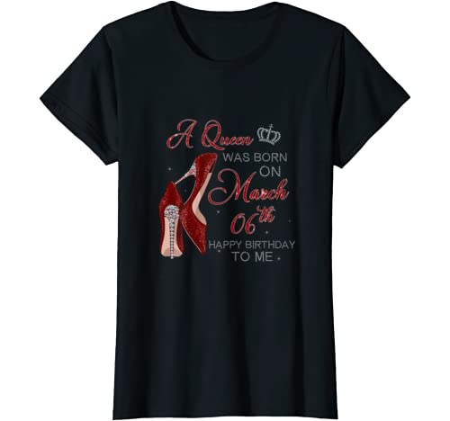 Womens A Queen Was Born On March 6th Birthday Womens Gifts Pumps T Shirt