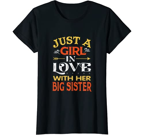 Just A Girl In Love With Her Big Sister Family Matching Gift T Shirt