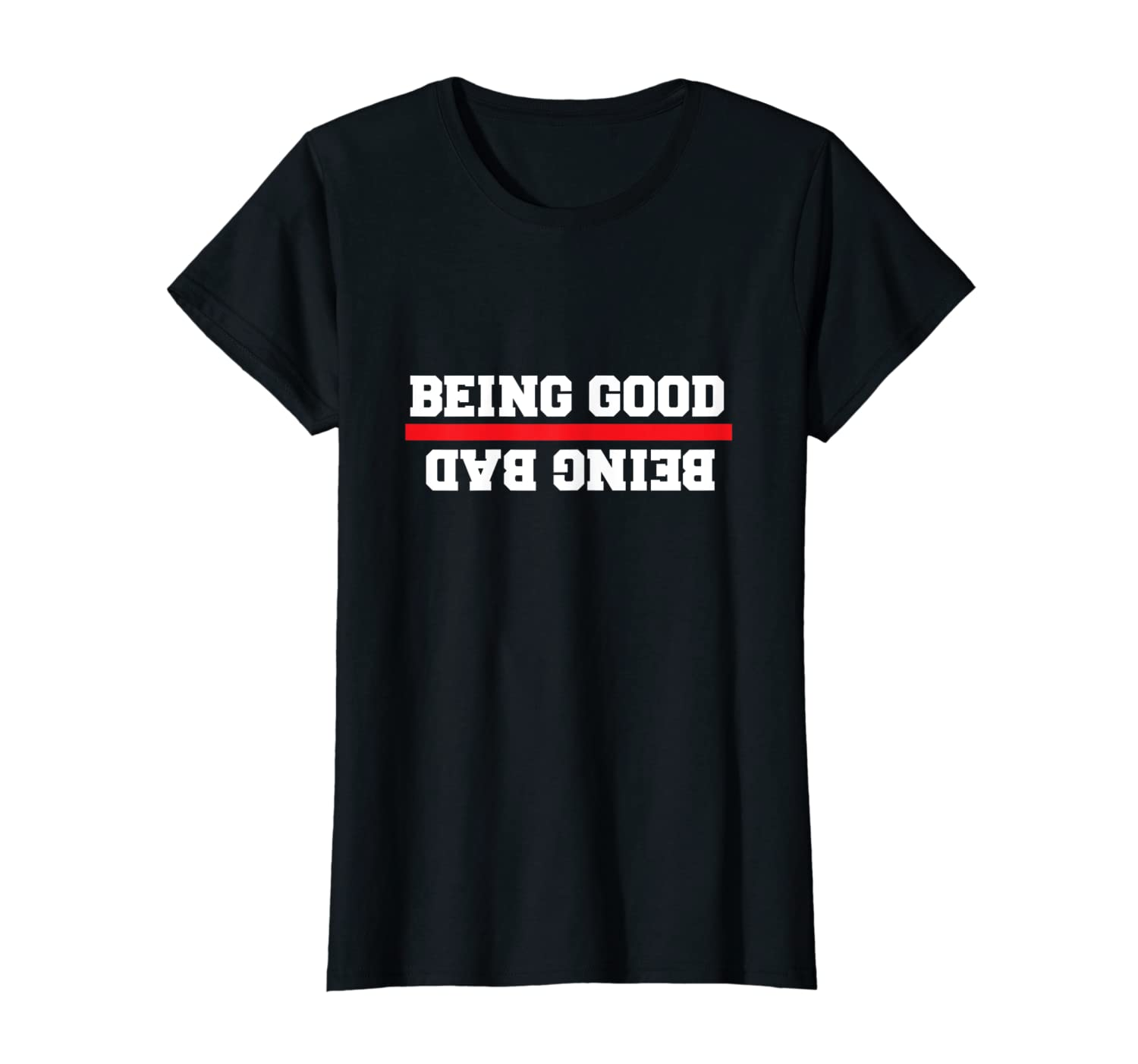 Womens Being Good, Being Bad Naughty Girl Funny T-Shirt