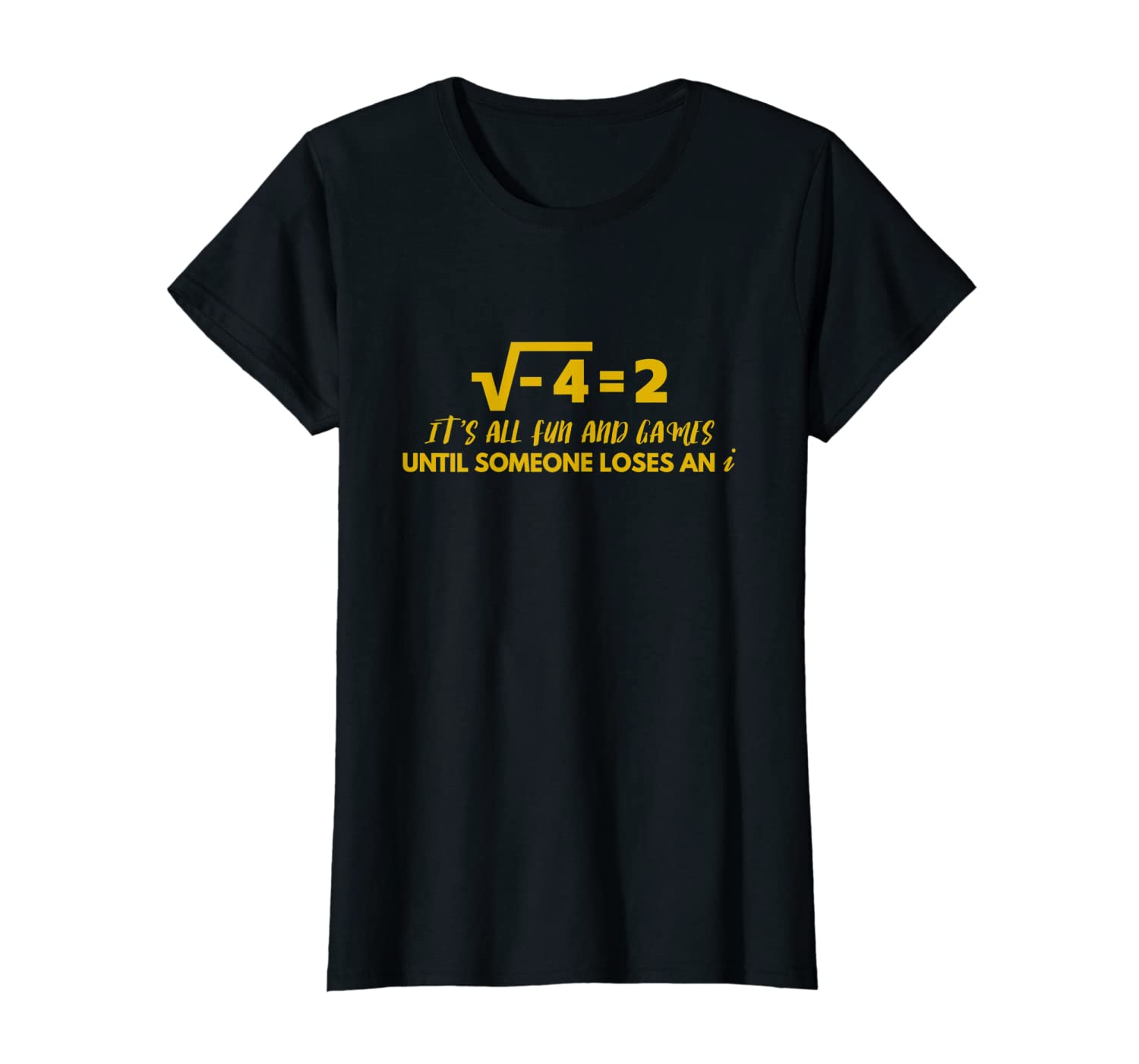 All Fun And Games Until Someone Loses An i – Funny Math T-Shirt
