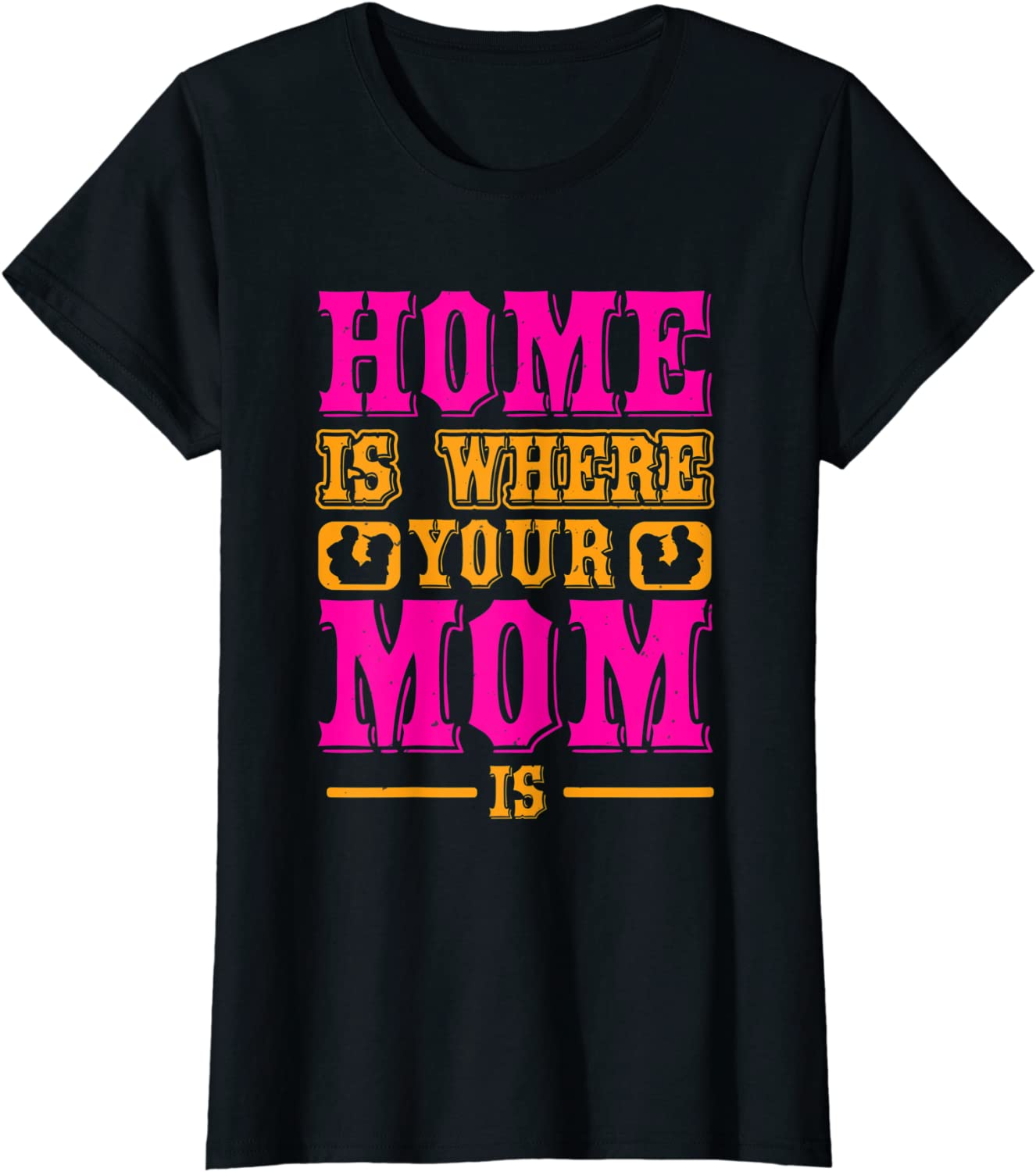 Womens Home is where your mom is T-Shirt
