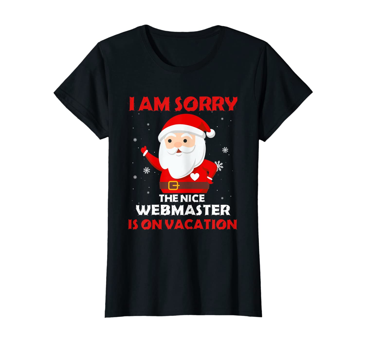 I am sorry The nice WEBMASTER is on vacation Job Xmas gifts T-Shirt