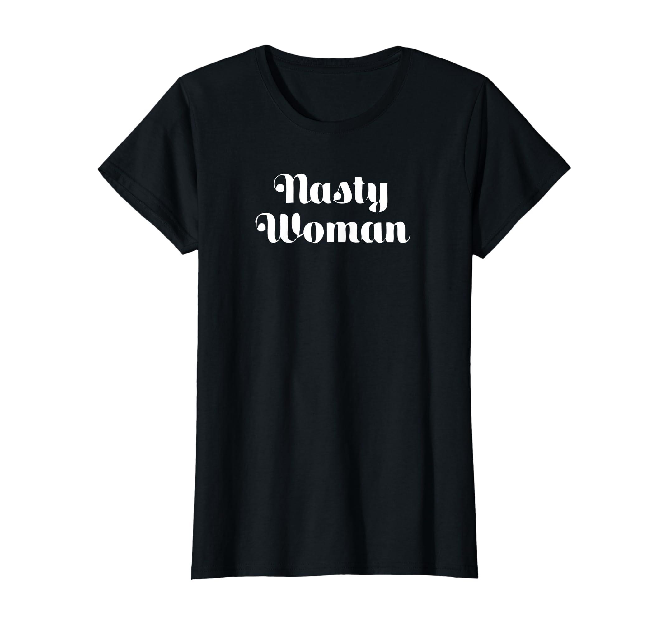 1a21f956 Amazon.com: Womens Nasty Woman T-Shirt | Nasty Woman Shirt: Clothing