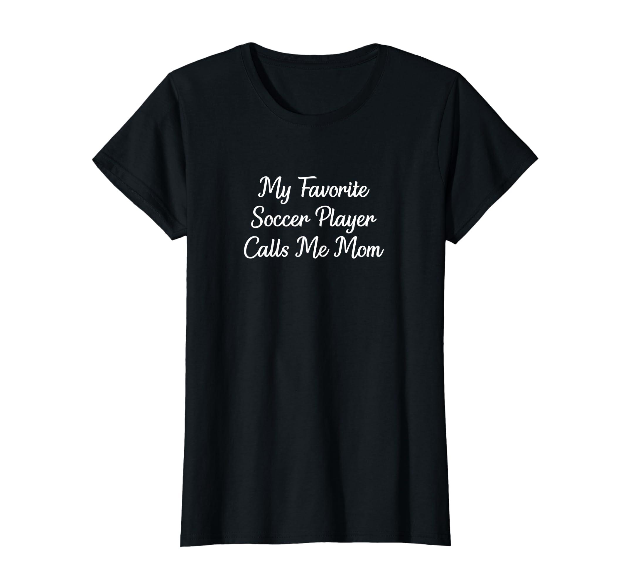 My Favorite Soccer Player Calls Me Mom T-shirt