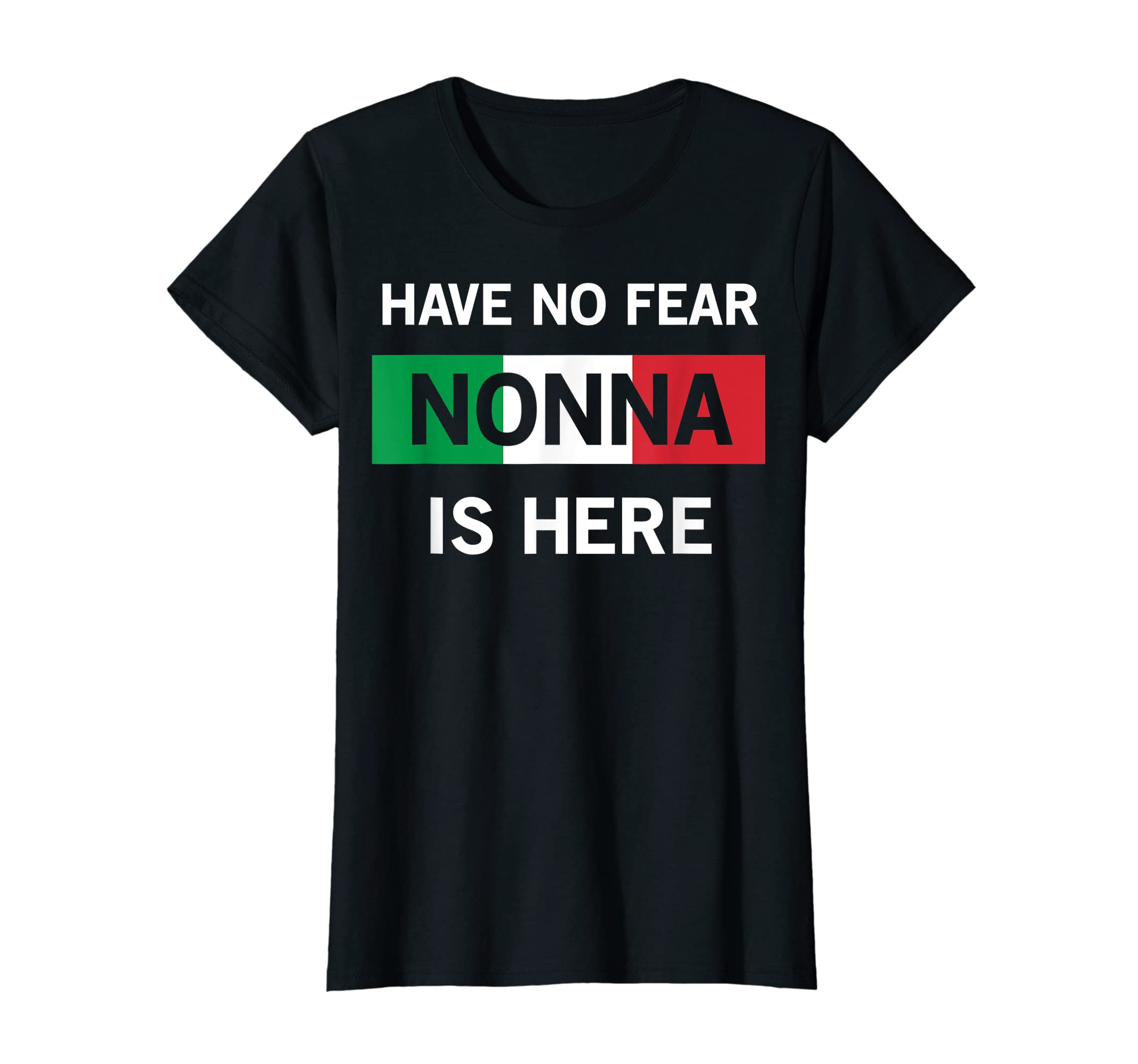 Have No Fear Nonna Is Here Italian Grandmother Gift T-Shirt-Women's T-Shirt-Black
