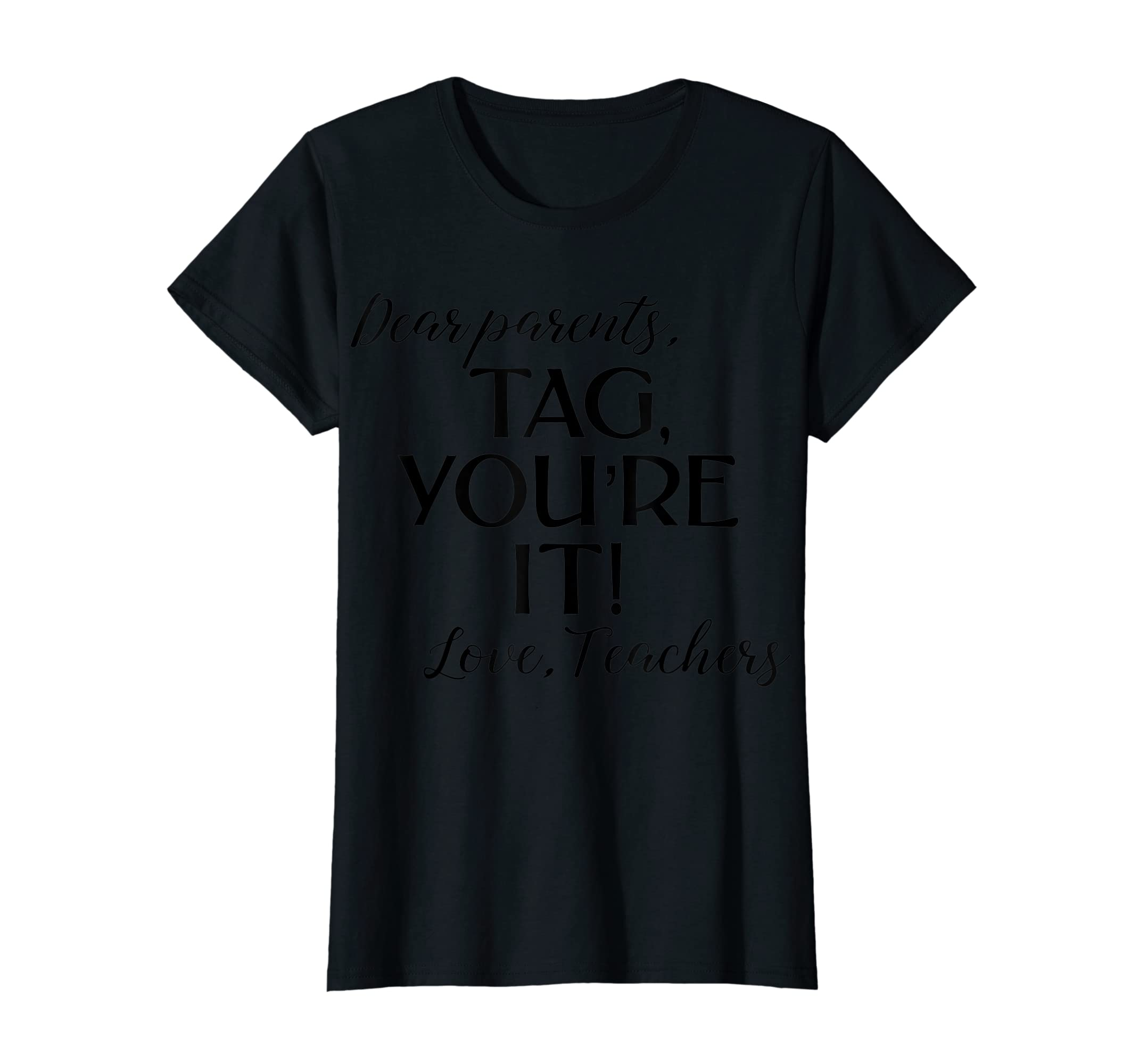 Dear Parents Tag You're It Love Teachers Shirt Last Day Tee-Women's T-Shirt-Black