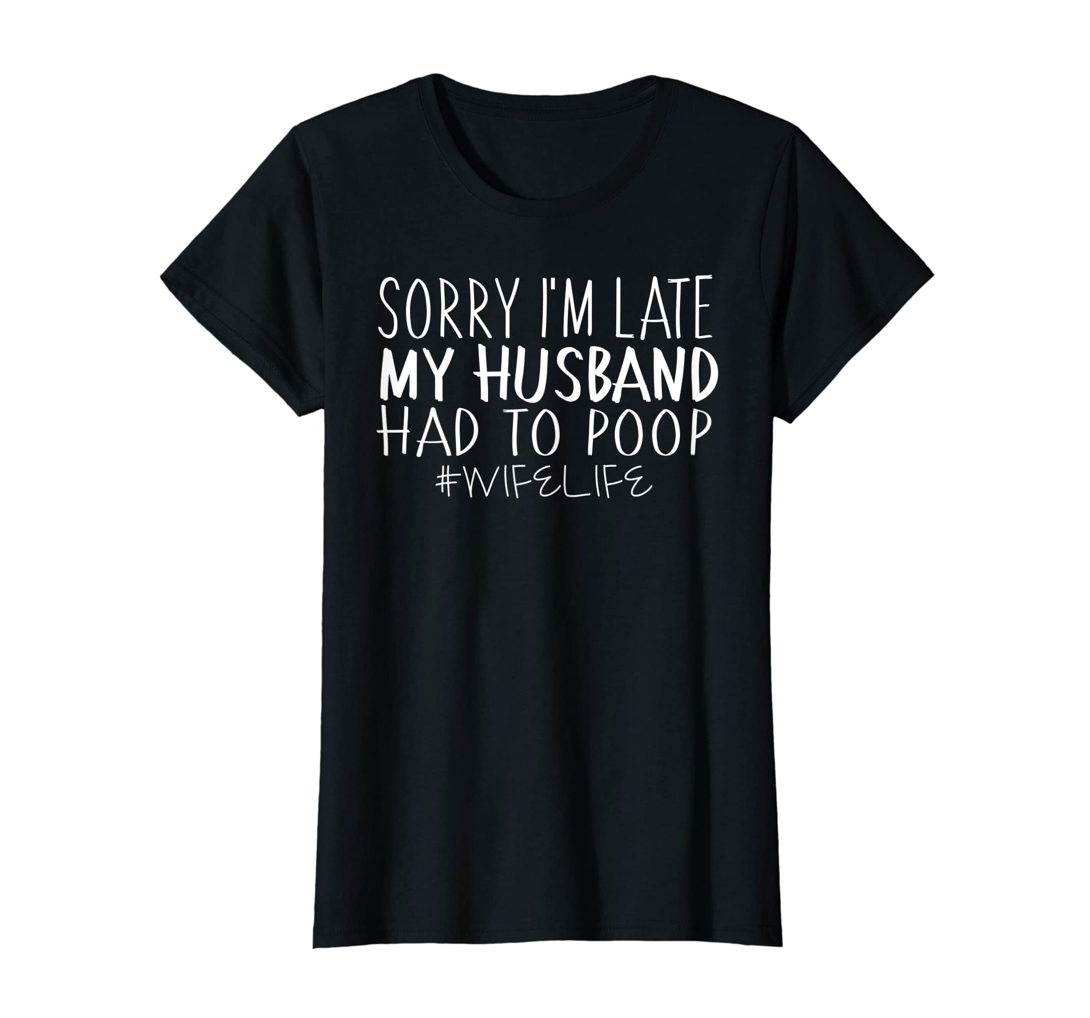 Womens Sorry I'm late my Husband had to poop - Wife life shirt Gift-Women's T-Shirt-Black