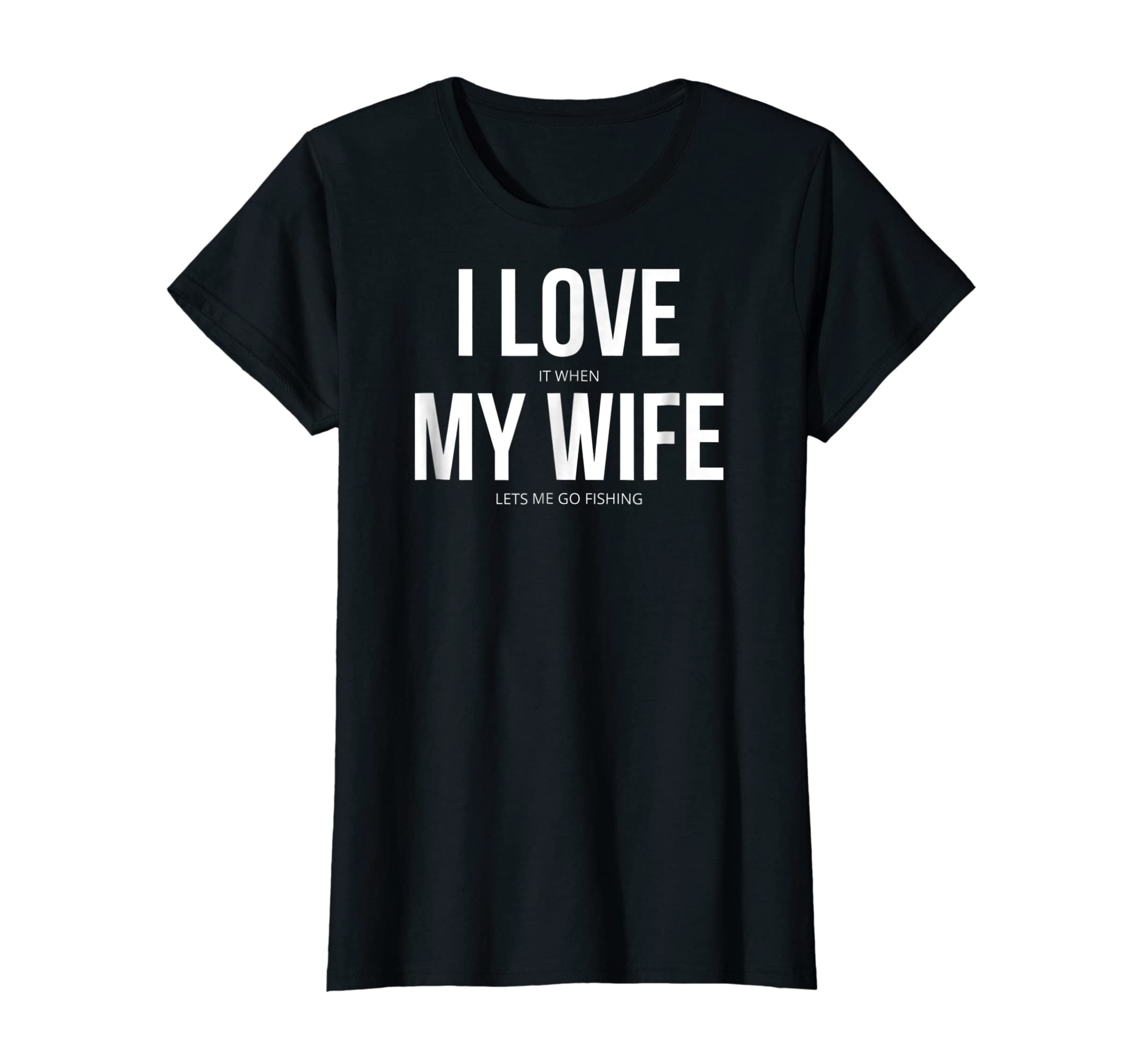 Funny I Love It When My Wife Lets Me Go Fishing T-Shirt-Women's T-Shirt-Black