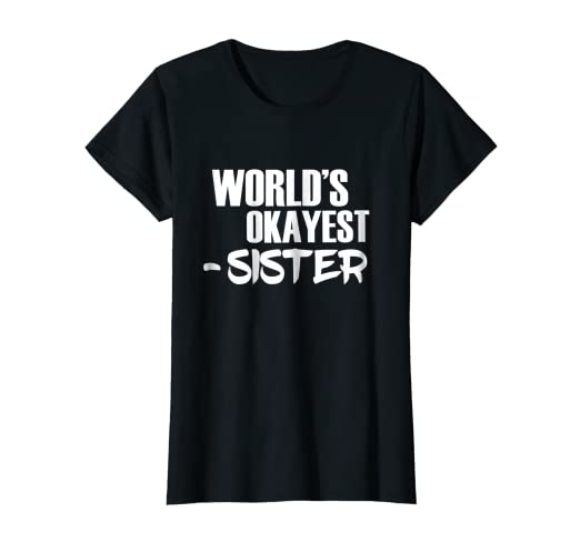 e86ed9b9f Image Unavailable. Image not available for. Color: World's Okayest Sister T  Shirt Funny Sarcastic Siblings Tees