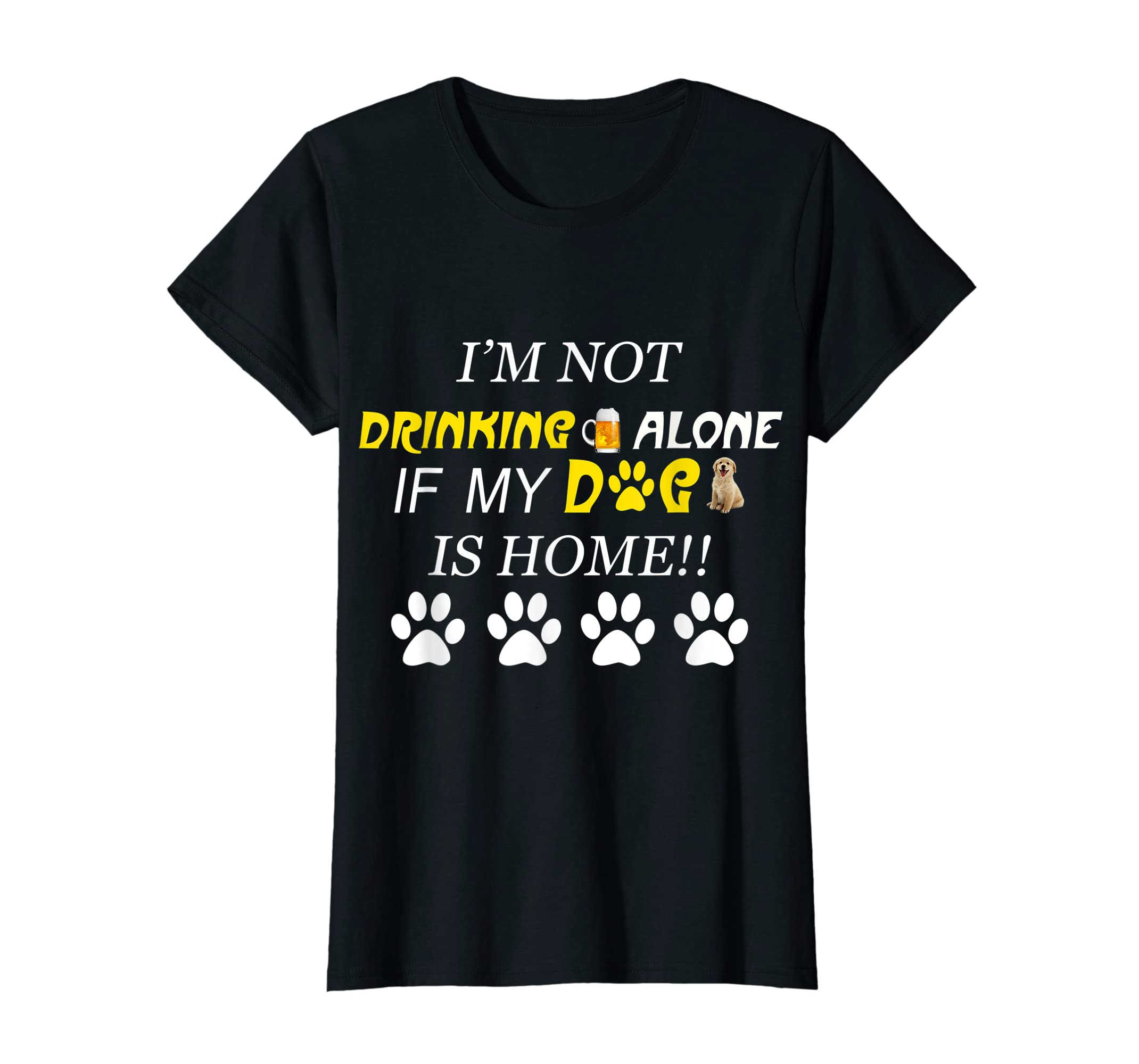 I'm Not Drinking Alone If My Dog Is Home Shirt Family Lover-Women's T-Shirt-Black