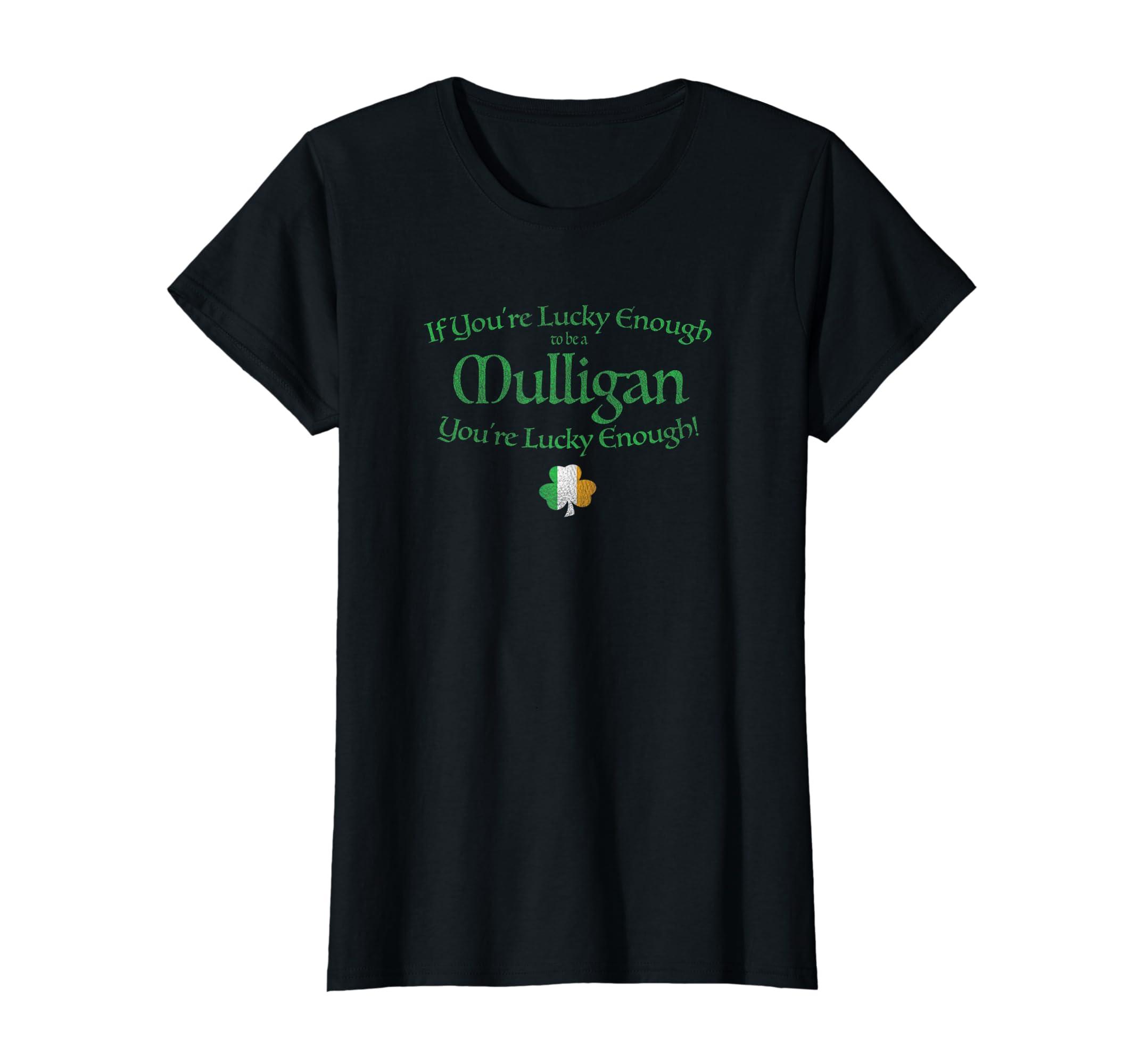 dc9cd289 Amazon.com: If You're Mulligan You're Lucky Enough Irish Name T-Shirt:  Clothing