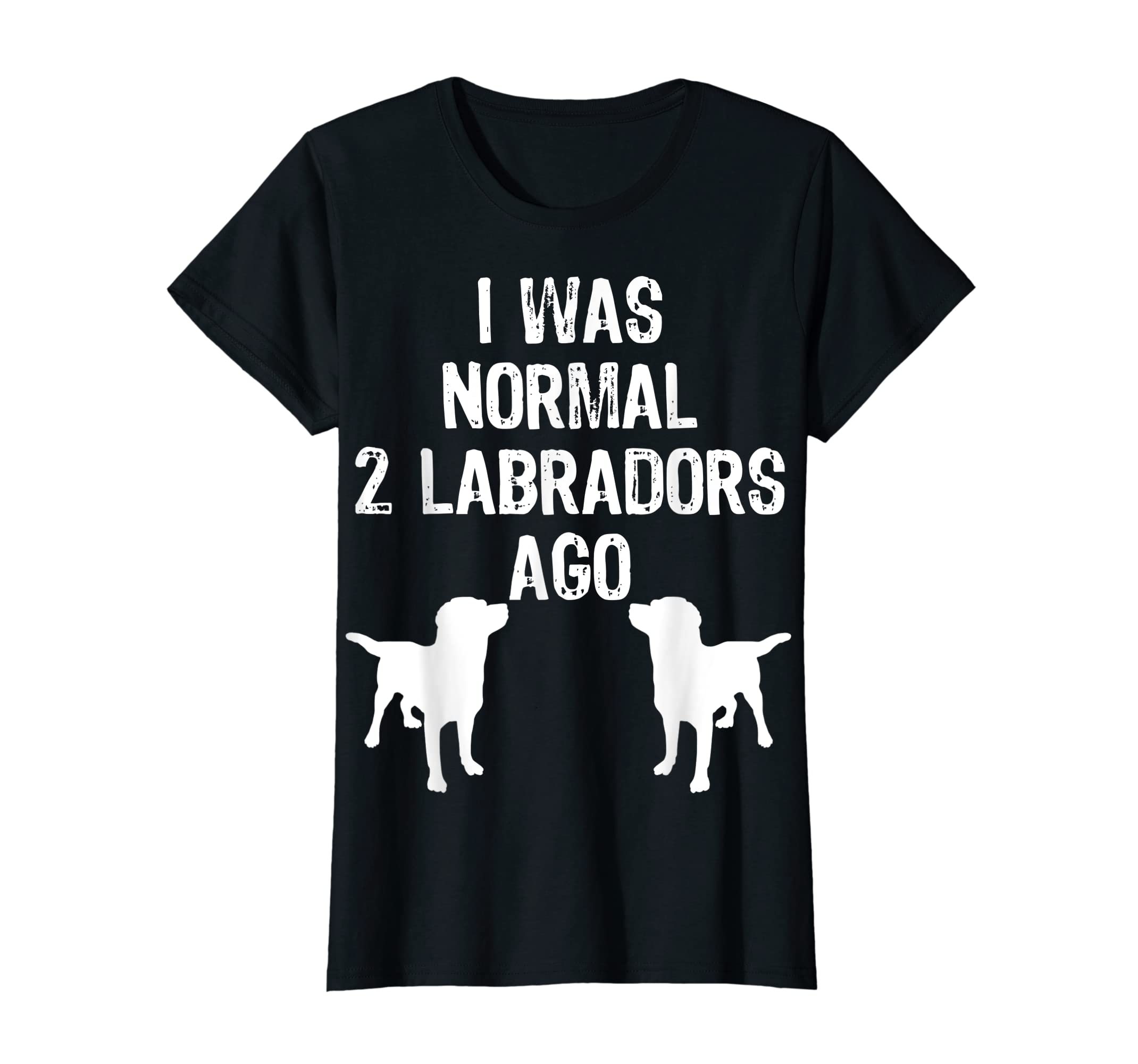 I Was Normal 2 Labradors Ago - Funny Retriever T Shirt-Women's T-Shirt-Black