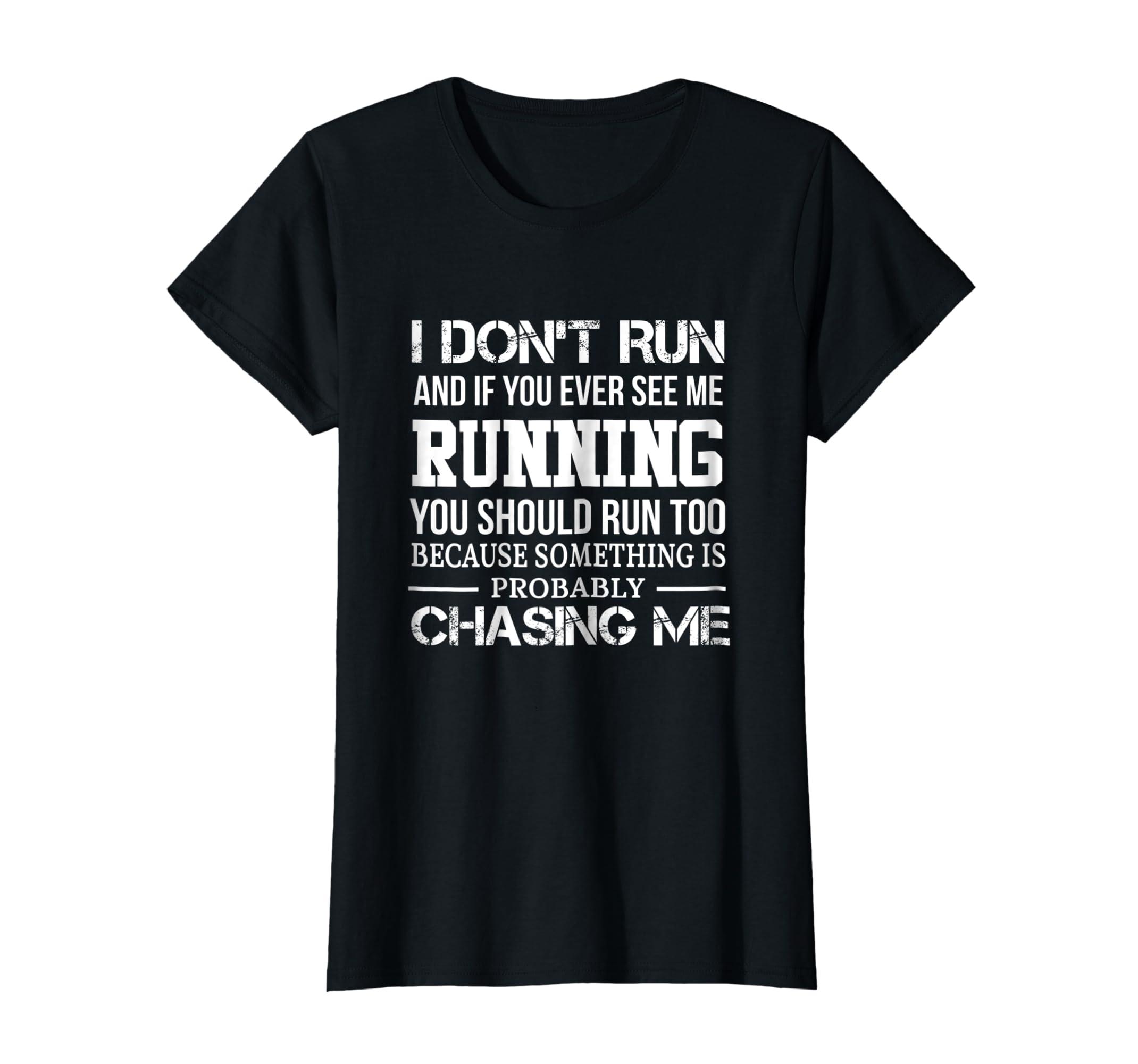 044f5e3b5 Amazon.com: I Don't Run And If You Ever See Me Running T Shirts Funny:  Clothing