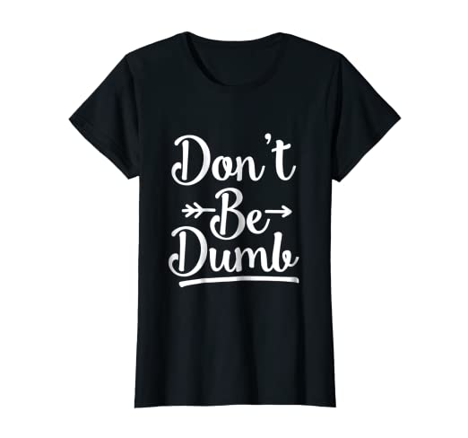 4a67e36e6 Image Unavailable. Image not available for. Color: Don't Be Dumb T-Shirt ...