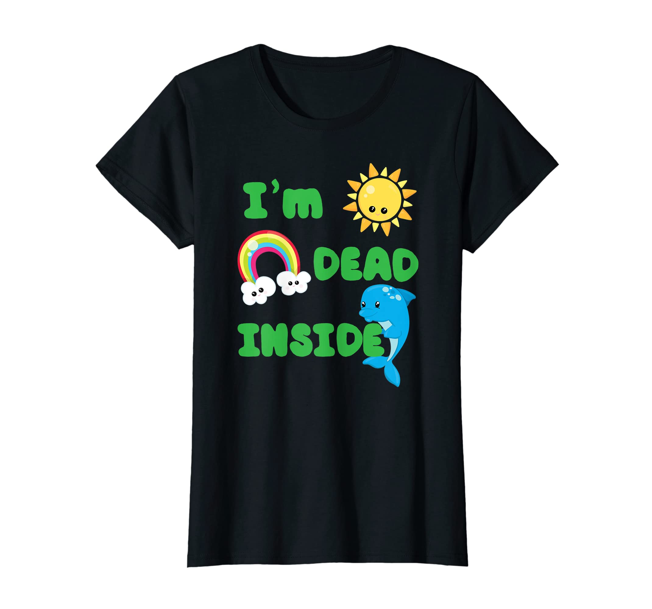 a90f5802444 Amazon.com  I m Dead Inside Funny T Shirt Happy Sun Rainbow Dolphin   Clothing