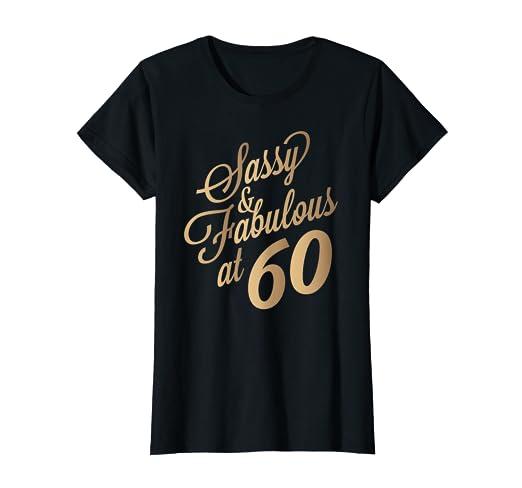 Amazon Womens 60th Birthday Gift Shirt Sassy And Fabulous 60