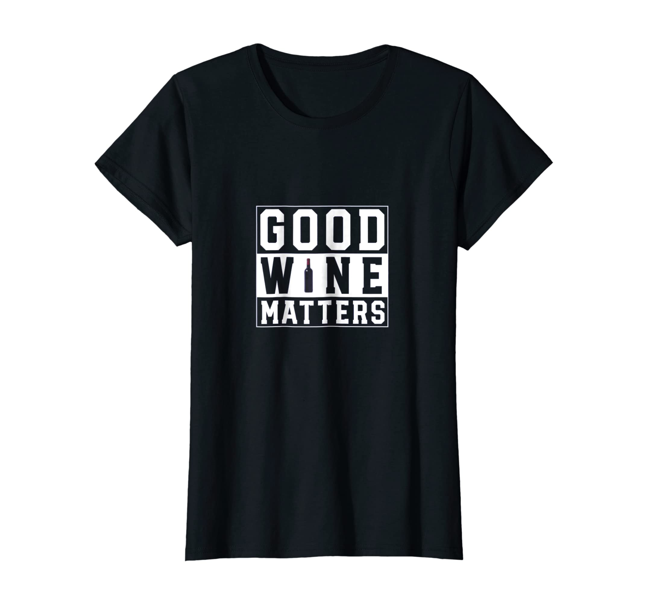00ce9d3f Amazon.com: Good Wine Matters Funny Wine Drinking T Shirt: Clothing