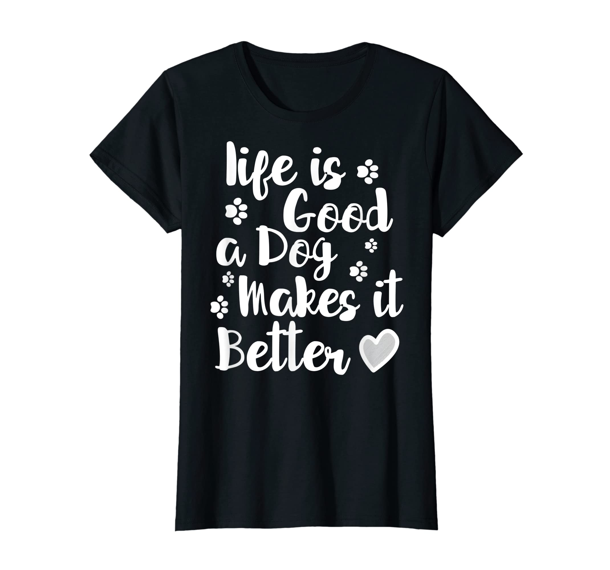 Life Is Good A Dog Makes It Better For Dog Lovers Tshirt T-Shirt-Women's T-Shirt-Black
