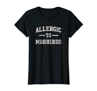 7afaece6 Amazon.com: Womens Allergic To Mornings T Shirt - Not A Morning ...