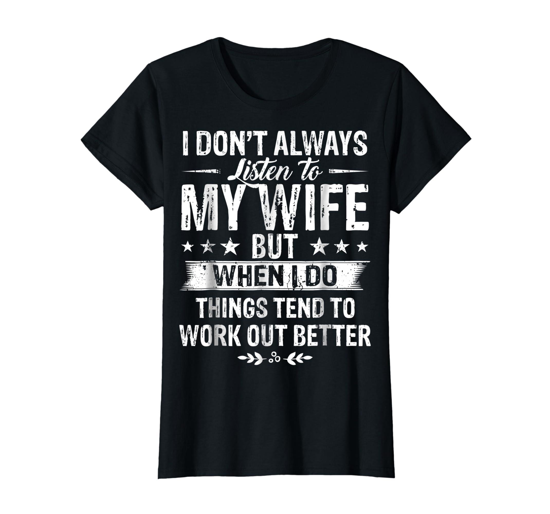 I Don't Always Listen To My Wife T Shirt Gift for Men Women-Women's T-Shirt-Black