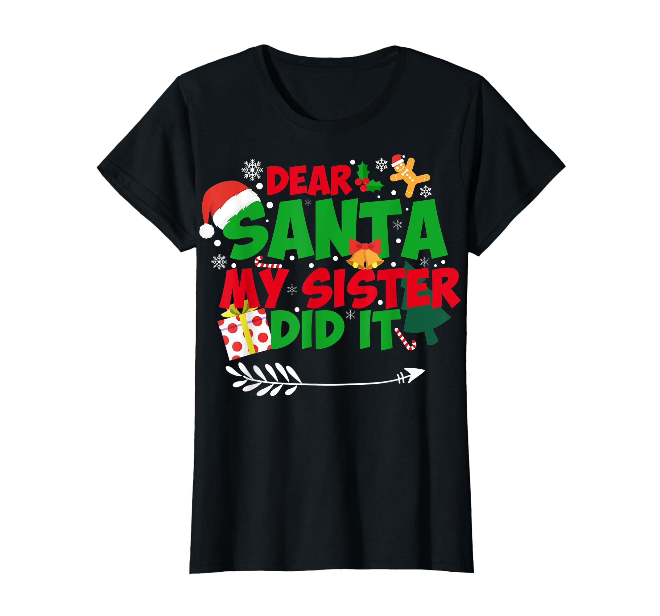 Family Christmas Gifts Dear santa my sister did it T-Shirt-Women's T-Shirt-Black