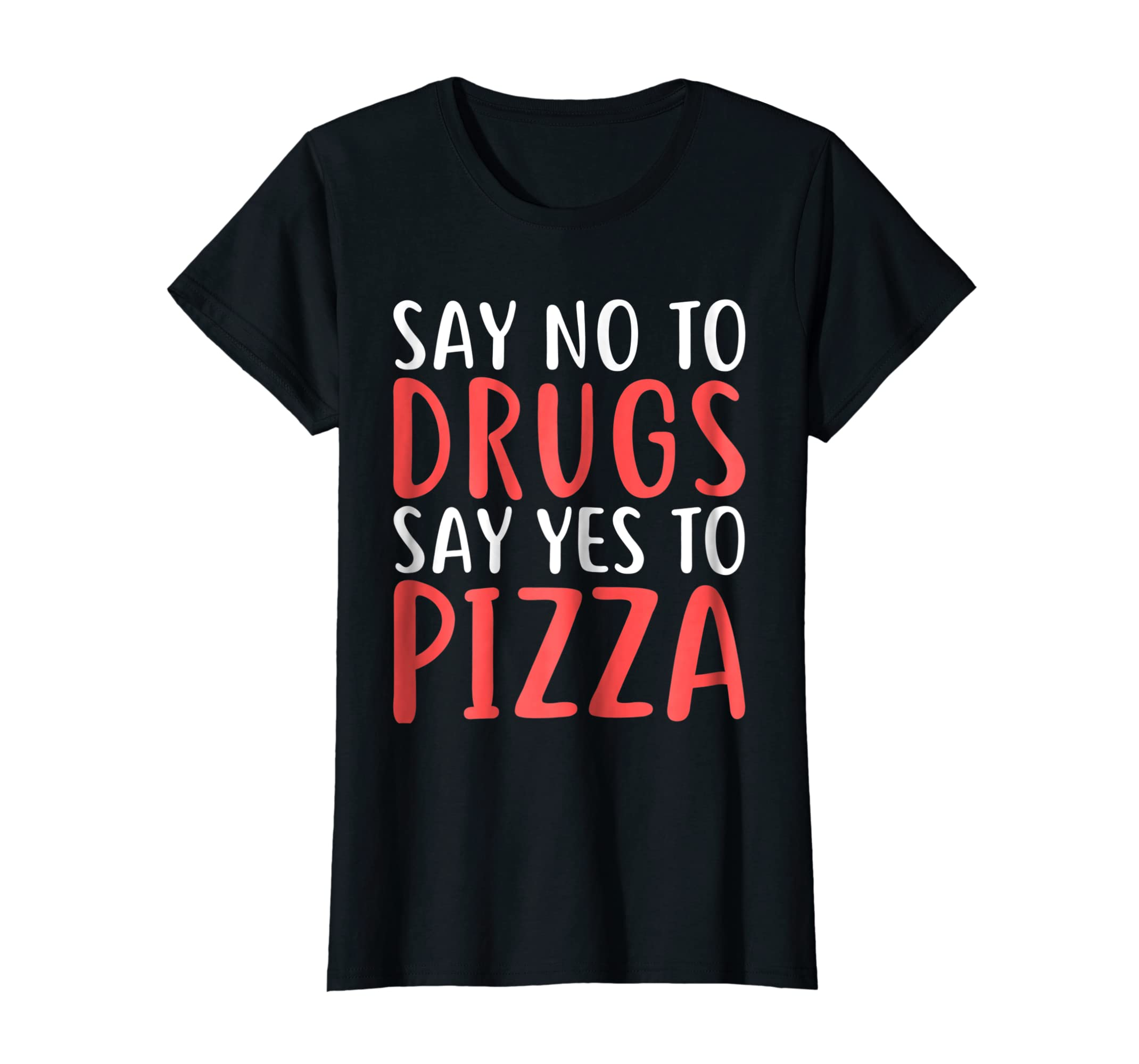 Womens Say No To Drugs Say Yes To Pizza T Shirt Food Lover-azvn