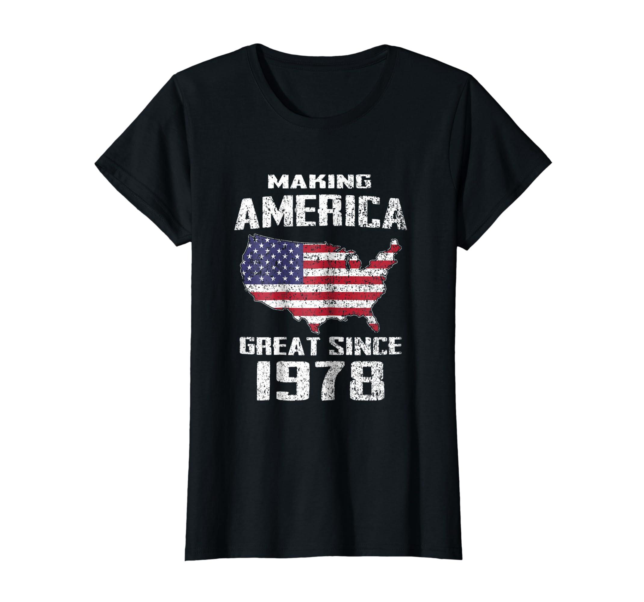 40th Birthday Gift Fun Making America Great Since 1978 Shirt-Teehay