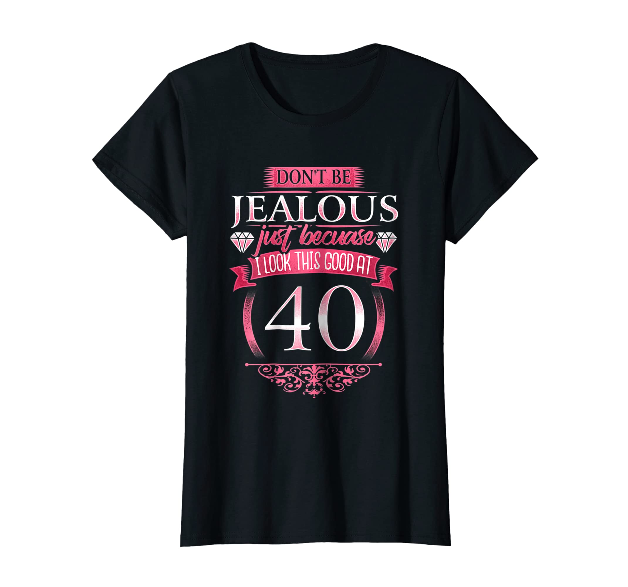 Amazon Dont Be Jealous 40 Womens 40th Birthday T Shirt Clothing