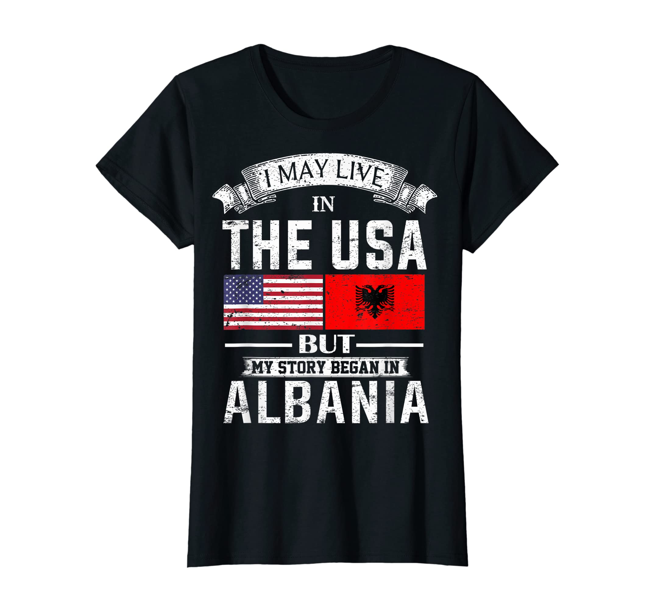 I May Live in USA But My Story Began in Albania T-Shirt-Women's T-Shirt-Black