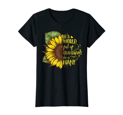 976e57a7 Image Unavailable. Image not available for. Color: Womens In A World Full  Of Grandmas Be A Nani Sunflower Tshirt Gifts