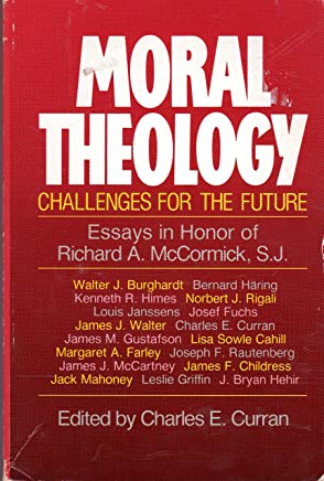 Moral Theology: Challenges for the Future : Essays in Honor of Richard A. McCormick