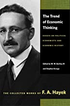 The Trend of Economic Thinking: Essays on Political Economists and Economic History (Collected Works of F. A. Hayek)