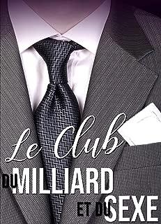 Le Club Du Milliard et du Sexe: (Nouvelle Érotique, Bad Boy, Première Fois, Domination) (French Edition)