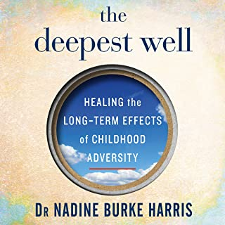 The Deepest Well: Healing the Long-Term Effects of Childhood Adversity