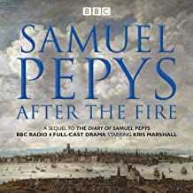 The Diary of Samuel Pepys: Pepys - After the Fire: BBC Radio 4 Full-Cast Dramatisation