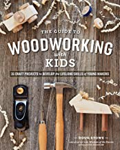 The Wisdom of the Hands Guide to Woodworking with Kids: 15 Craft Projects to Develop the Lifelong Skills of Young Makers