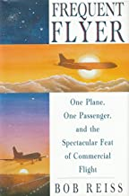 Frequent Flyer: One Plane, One Passenger, and the Spectacular Feat of Commercial Flight