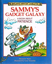 Sammy's Gadget Galaxy: A Book About Patience (Building Christian Character)