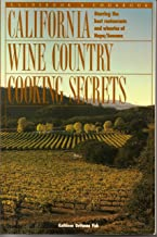 California Wine Country Cooking Secrets: Guidebook & Cookbook Starring the Best Restaurants and Wineries of Napa/Sonoma (The Secrets Series)