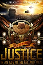 Justice in an Age of Metal and Men: Metal and Men, Book 1