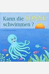 Kann die Sonne schwimmen? - Ein Bilderbuch mit vielen farbigen Illustrationen ab 2 Jahren (German Edition) Kindle Edition