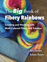 The Big Book of Fibery Rainbows: Creating and Working With MultiColored Fibers and Palettes
