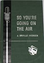 So You're (You Are) Going on the Air Officially approved broadcast manual for Seventh-day Adventist microphone ministers by the Department of Radio & Television, General Conference of Seventh-day Adventists